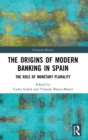 The Origins of Modern Banking in Spain : The Role of Monetary Plurality - Book