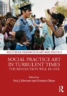 Social Practice Art in Turbulent Times : The Revolution Will Be Live - Book
