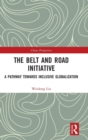 The Belt and Road Initiative : A Pathway towards Inclusive Globalization - Book
