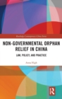 Non-Governmental Orphan Relief in China : Law, Policy, and Practice - Book