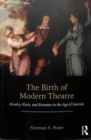 The Birth of Modern Theatre : Rivalry, Riots, and Romance in the Age of Garrick - Book