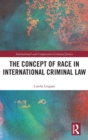 The Concept of Race in International Criminal Law - Book
