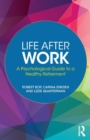 Life After Work : A Psychological Guide to a Healthy Retirement - Book