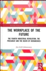 The Workplace of the Future : The Fourth Industrial Revolution, the Precariat and the Death of Hierarchies - Book