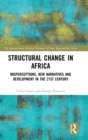 Structural Change in Africa : Misperceptions, New Narratives and Development in the 21st Century - Book