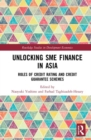 Unlocking SME Finance in Asia : Roles of Credit Rating and Credit Guarantee Schemes - Book