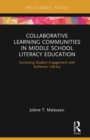 Collaborative Learning Communities in Middle School Literacy Education : Increasing Student Engagement with Authentic Literacy - Book