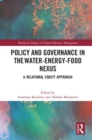 Policy and Governance in the Water-Energy-Food Nexus : A Relational Equity Approach - Book