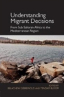 Understanding Migrant Decisions : From Sub-Saharan Africa to the Mediterranean Region - Book