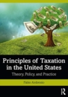 Principles of Taxation in the United States : Theory, Policy, and Practice - Book