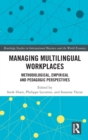 Managing Multilingual Workplaces : Methodological, Empirical and Pedagogic Perspectives - Book