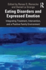 Eating Disorders and Expressed Emotion : Integrating Treatment, Intervention, and a Positive Family Environment - Book