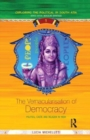 The Vernacularisation of Democracy : Politics, Caste and Religion in India - Book