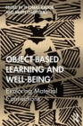Object-Based Learning and Well-Being : Exploring Material Connections - Book