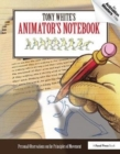 Tony White's Animator's Notebook : Personal Observations on the Principles of Movement - Book
