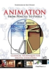 Animation from Pencils to Pixels : Classical Techniques for the Digital Animator - Book