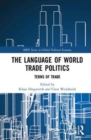 The Language of World Trade Politics : Unpacking the Terms of Trade - Book
