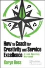How to Coach for Creativity and Service Excellence : A Lean Coaching Workbook - Book