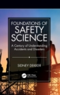 Foundations of Safety Science : A Century of Understanding Accidents and Disasters - Book