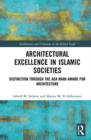 Architectural Excellence in Islamic Societies : Distinction through the Aga Khan Award for Architecture - Book