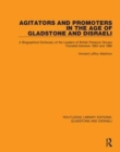 Agitators and Promoters in the Age of Gladstone and Disraeli : A Biographical Dictionary of the Leaders of British Pressure Groups Founded Between 1865 and 1886 - Book