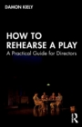 How to Rehearse a Play : A Practical Guide for Directors - Book