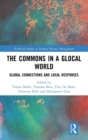 The Commons in a Glocal World : Global Connections and Local Responses - Book