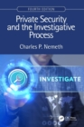 Private Security and the Investigative Process, Fourth Edition - Book