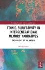 Ethnic Subjectivity in Intergenerational Memory Narratives : Politics of the Untold - Book