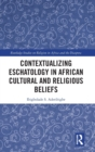 Contextualizing Eschatology in African Cultural and Religious Beliefs - Book
