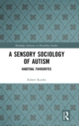 A Sensory Sociology of Autism : Habitual Favourites - Book