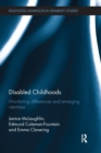 Disabled Childhoods : Monitoring Differences and Emerging Identities - Book
