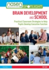 Brain Development and School : Practical Classroom Strategies to Help Pupils Develop Executive Function - Book