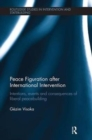 Peace Figuration after International Intervention : Intentions, Events and Consequences of Liberal Peacebuilding - Book