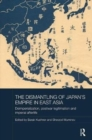 The Dismantling of Japan's Empire in East Asia : Deimperialization, Postwar Legitimation and Imperial Afterlife - Book