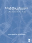 Dating Buildings and Landscapes with Tree-Ring Analysis : An Introduction with Case Studies - Book