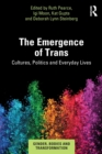 The Emergence of Trans : Cultures, Politics and Everyday Lives - Book