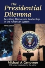 The Presidential Dilemma : Revisiting Democratic Leadership in the American System - Book