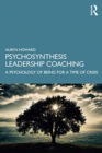 Psychosynthesis Leadership Coaching : A Psychology of Being for a Time of Crisis - Book