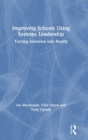 Improving Schools Using Systems Leadership : Turning Intention into Reality - Book