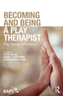 Becoming and Being a Play Therapist : Play Therapy in Practice - Book