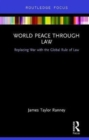 World Peace Through Law : Replacing War with the Global Rule of Law - Book