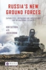Russia's New Ground Forces : Capabilities, Limitations and Implications for International Security - Book