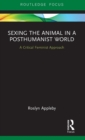 Sexing the Animal in a Post-Humanist World : A Critical Feminist Approach - Book