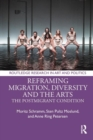 Reframing Migration, Diversity and the Arts : The Postmigrant Condition - Book