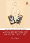 Modernity, History, and Politics in Czech Art - Book