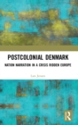 Postcolonial Denmark : Nation Narration in a Crisis Ridden Europe - Book