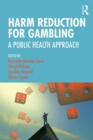 Harm Reduction for Gambling : A Public Health Approach - Book