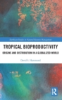 Tropical Bioproductivity : Origins and Distribution in a Globalized World - Book