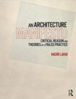 An Architecture Manifesto : Critical Reason and Theories of a Failed Practice - Book